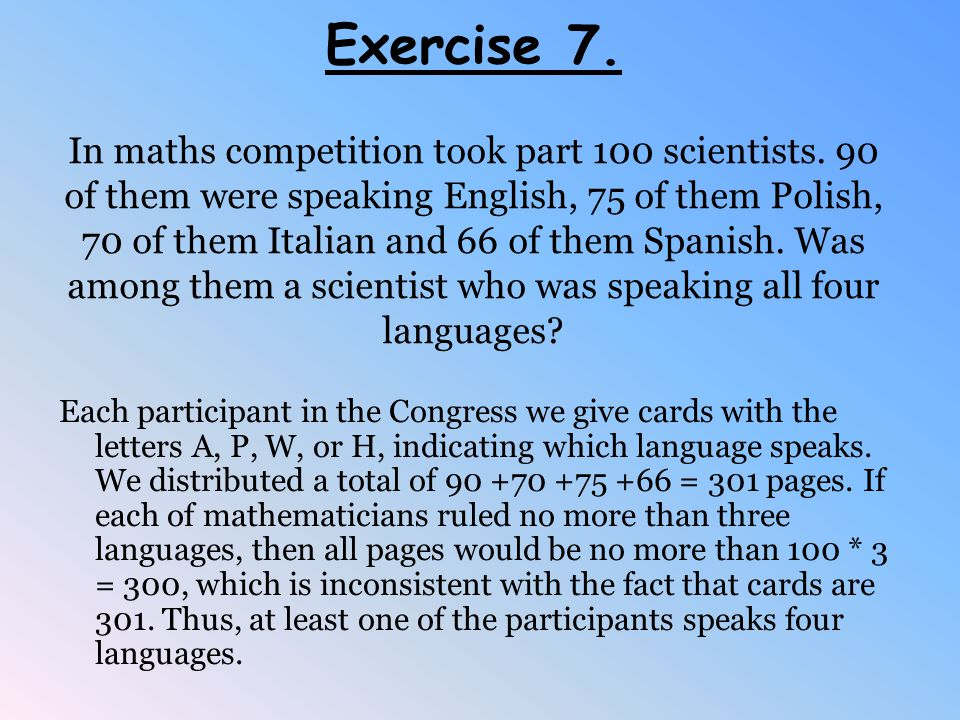 Exercise 7. In maths competition took part 100 scientists.