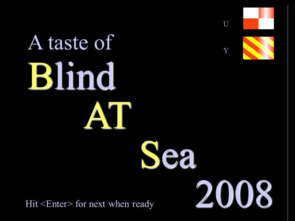AT Sea Blind 2008 Hit for next when ready A taste of UYUY