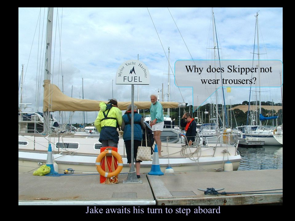 Why does Skipper not wear trousers Jake awaits his turn to step aboard