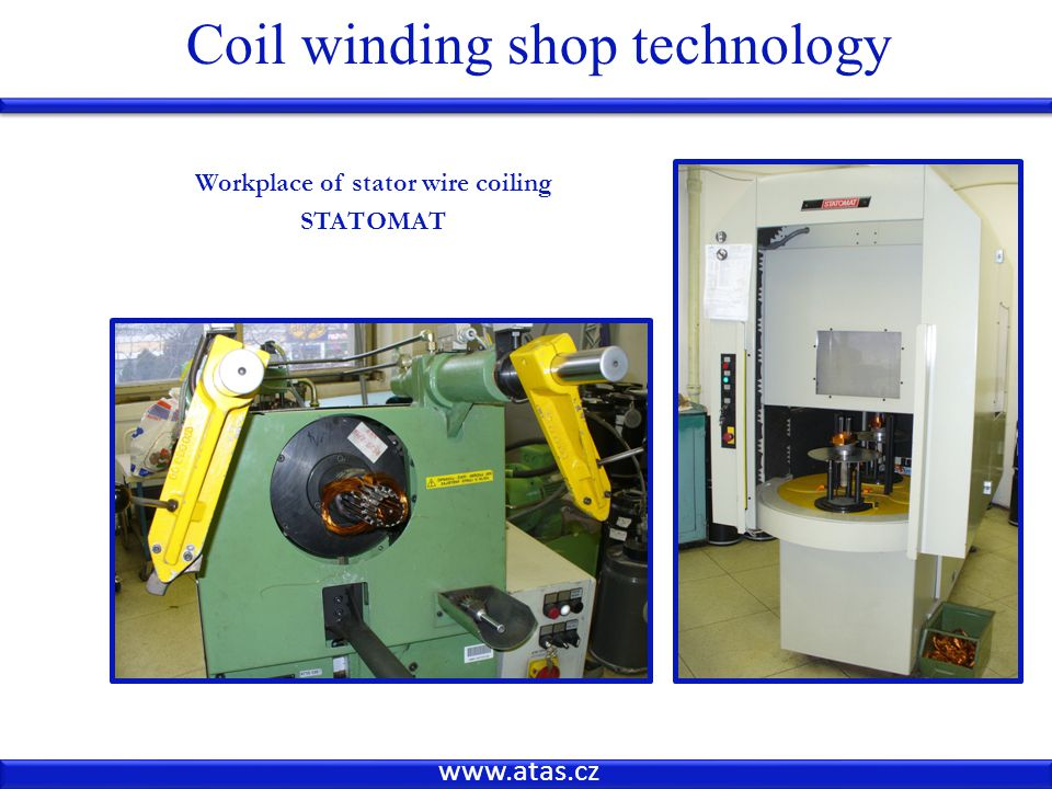 www.atas.cz Coil winding shop technology Workplace of stator wire coiling STATOMAT