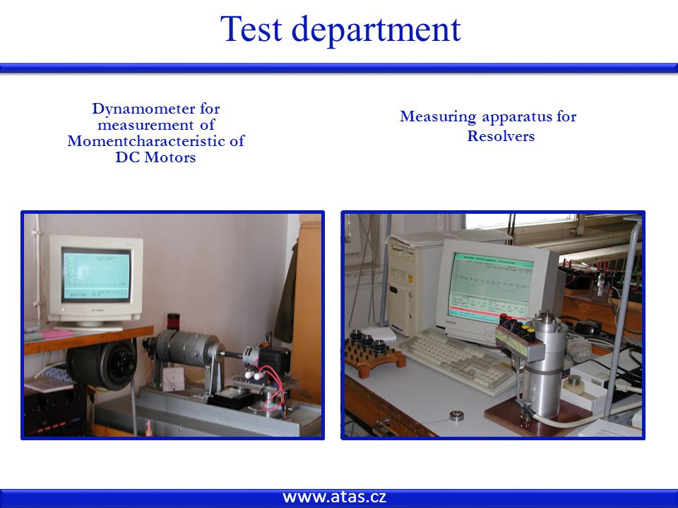 www.atas.cz Test department Dynamometer for measurement of Momentcharacteristic of DC Motors Measuring apparatus for Resolvers