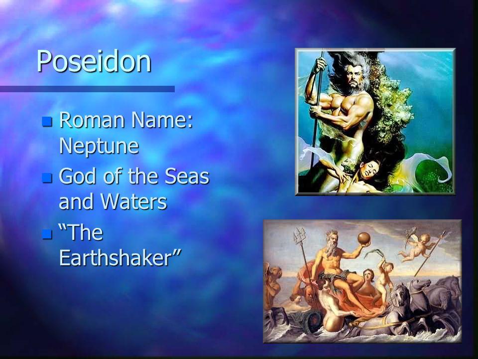 "Poseidon n Roman Name: Neptune n God of the Seas and Waters n ""The Earthshaker"""