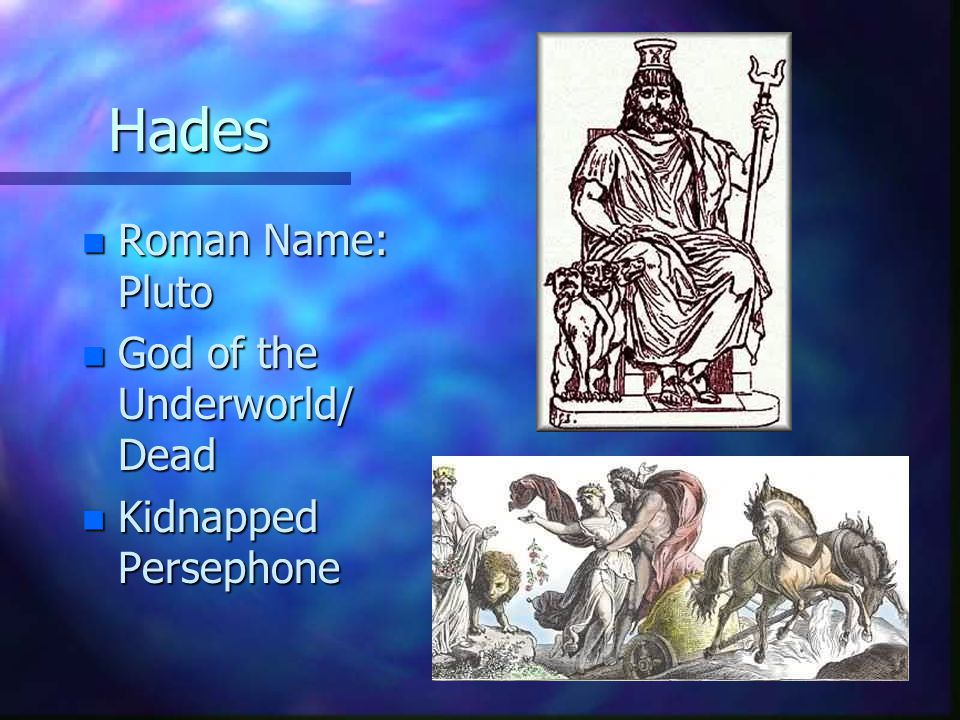 Hades n Roman Name: Pluto n God of the Underworld/ Dead n Kidnapped Persephone