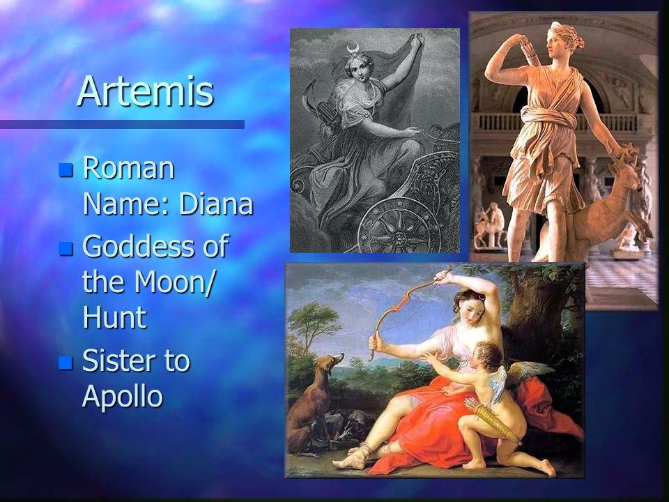 Artemis n Roman Name: Diana n Goddess of the Moon/ Hunt n Sister to Apollo