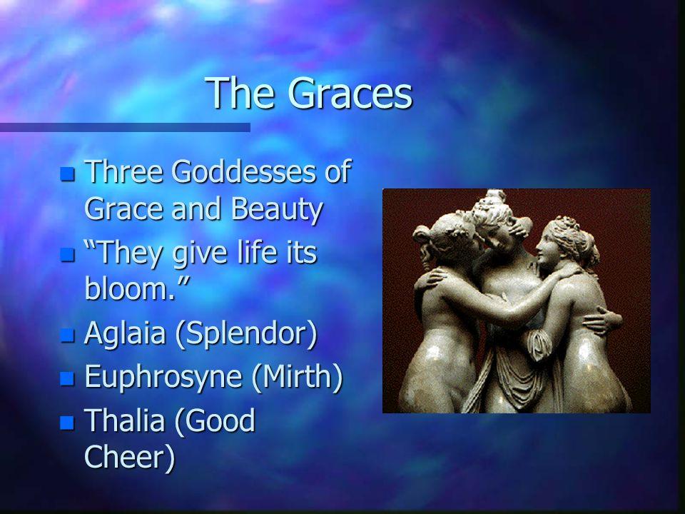 "The Graces n Three Goddesses of Grace and Beauty n ""They give life its bloom."" n Aglaia (Splendor) n Euphrosyne (Mirth) n Thalia (Good Cheer)"