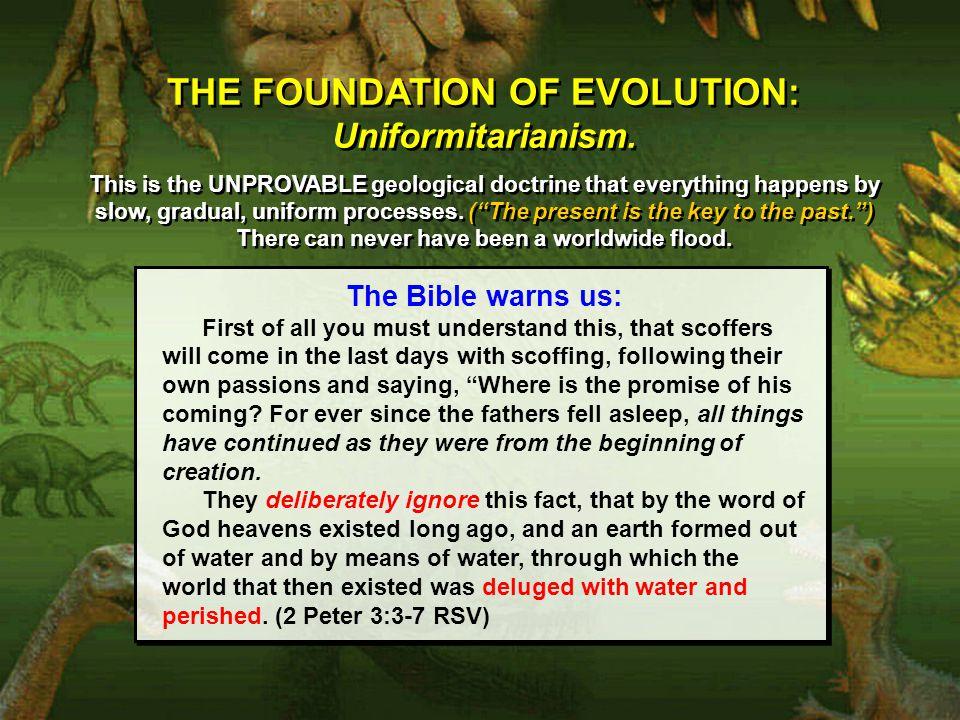 THE FOUNDATION OF EVOLUTION: Uniformitarianism. THE FOUNDATION OF EVOLUTION: Uniformitarianism.
