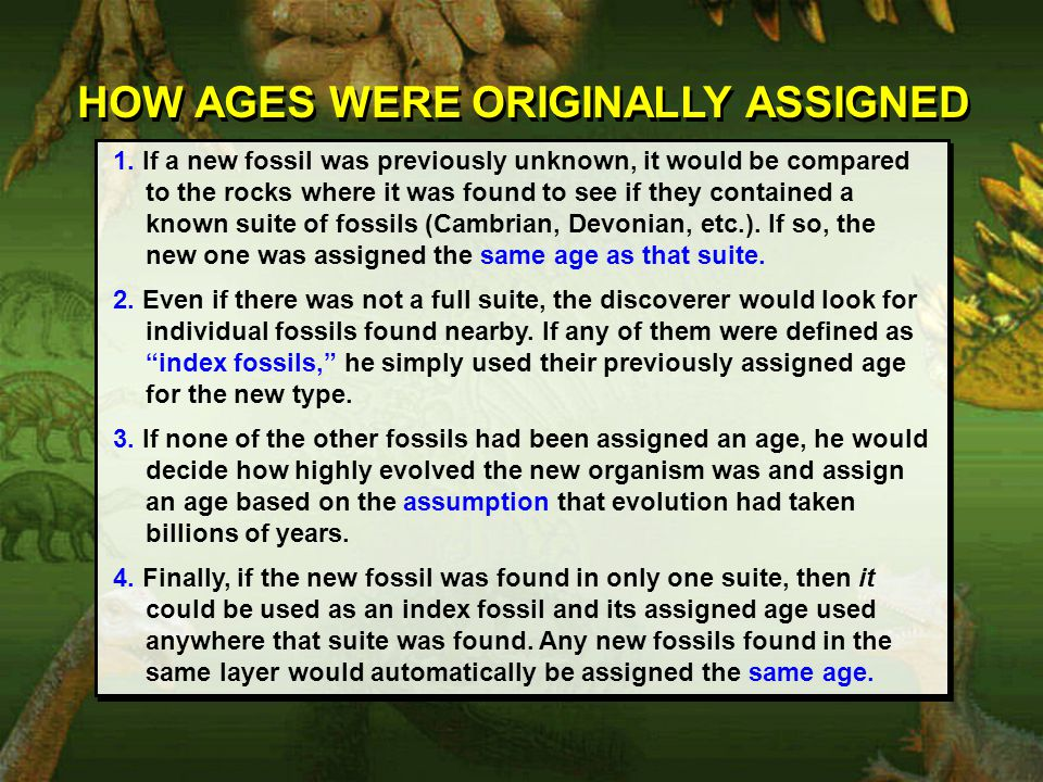 HOW AGES WERE ORIGINALLY ASSIGNED 1. If a new fossil was previously unknown, it would be compared to the rocks where it was found to see if they conta