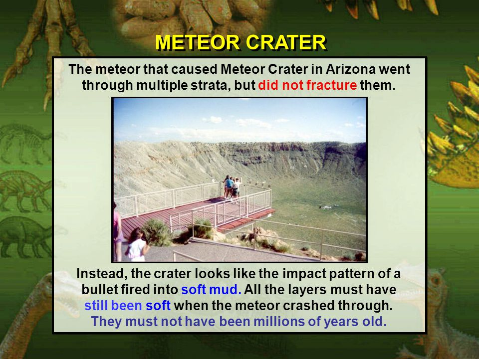 METEOR CRATER The meteor that caused Meteor Crater in Arizona went through multiple strata, but did not fracture them.
