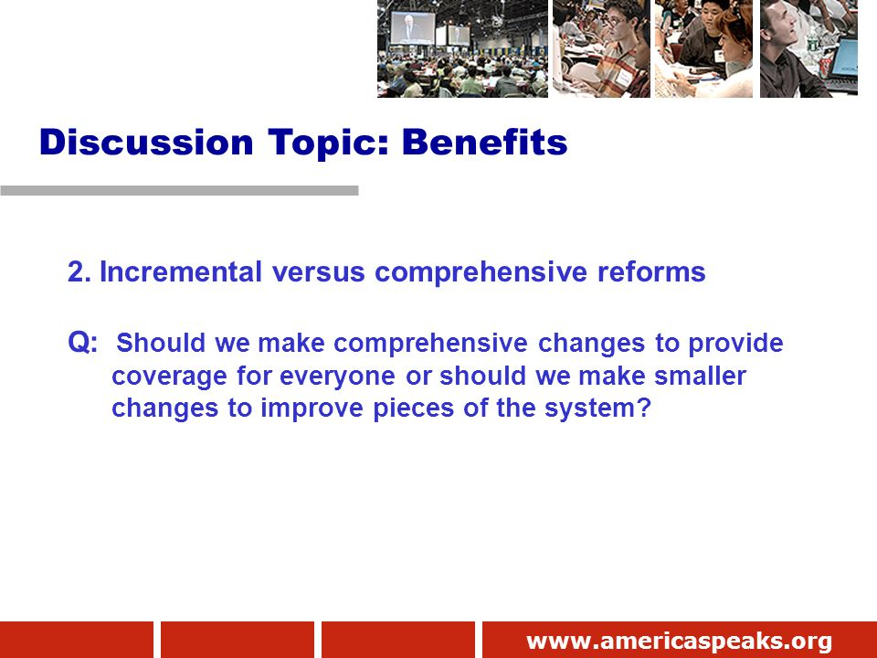 www.americaspeaks.org 2. Incremental versus comprehensive reforms Q: Should we make comprehensive changes to provide coverage for everyone or should w