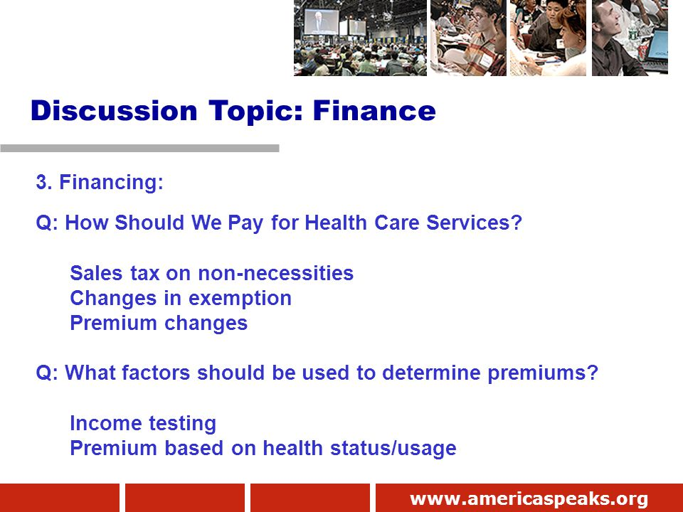 www.americaspeaks.org 3. Financing: Q: How Should We Pay for Health Care Services.