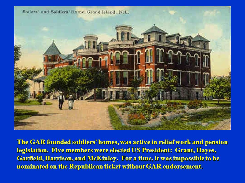 The GAR founded soldiers homes, was active in relief work and pension legislation.