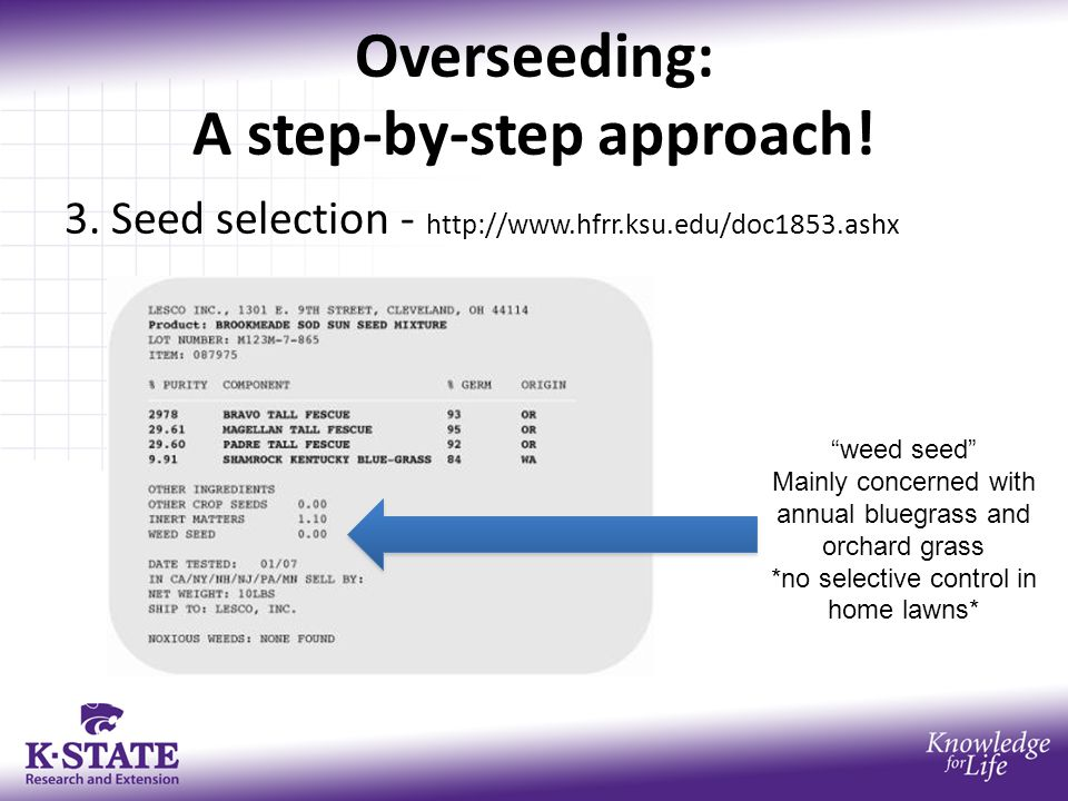 "Overseeding: A step-by-step approach! 3. Seed selection - http://www.hfrr.ksu.edu/doc1853.ashx ""weed seed"" Mainly concerned with annual bluegrass and"