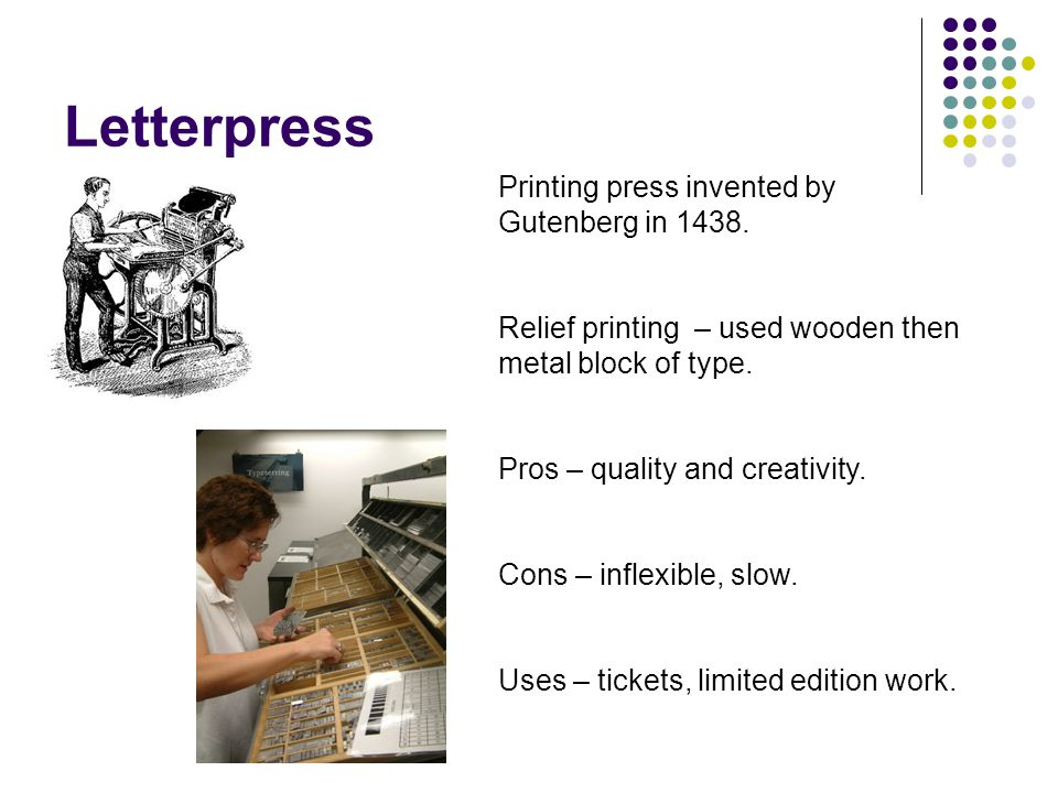 Letterpress Printing press invented by Gutenberg in 1438.