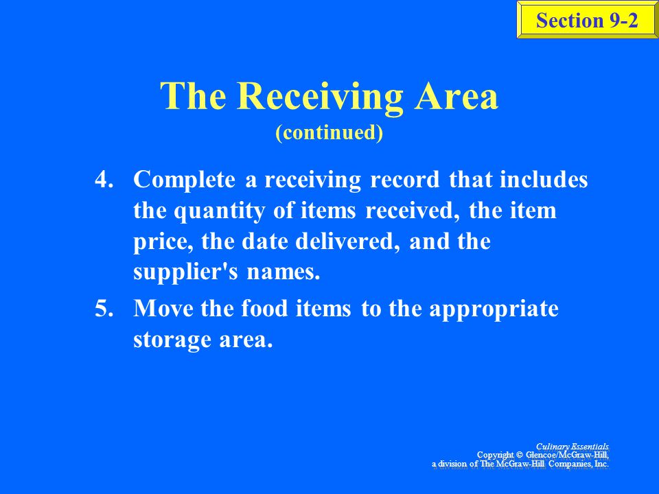 Section 9-2 Culinary Essentials Copyright © Glencoe/McGraw-Hill, a division of The McGraw-Hill Companies, Inc. The Receiving Area When receiving shipm