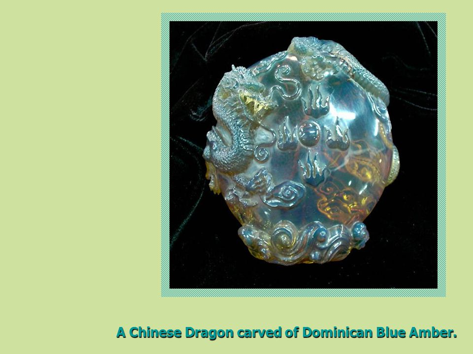 A Chinese Dragon carved of Dominican Blue Amber.