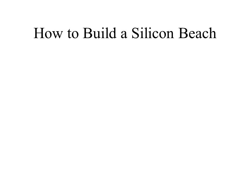 How to Build a Silicon Beach