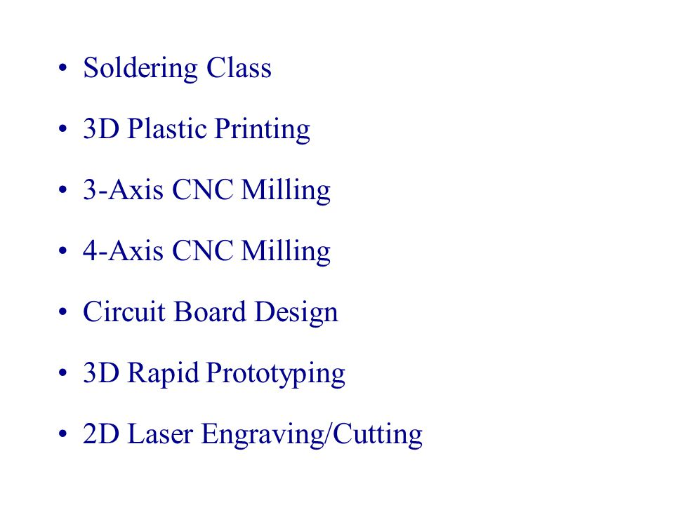 Soldering Class 3D Plastic Printing 3-Axis CNC Milling 4-Axis CNC Milling Circuit Board Design 3D Rapid Prototyping 2D Laser Engraving/Cutting