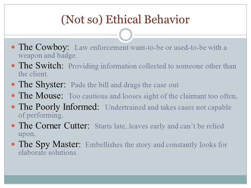 (Not so) Ethical Behavior The Cowboy: Law enforcement want-to-be or used-to-be with a weapon and badge.