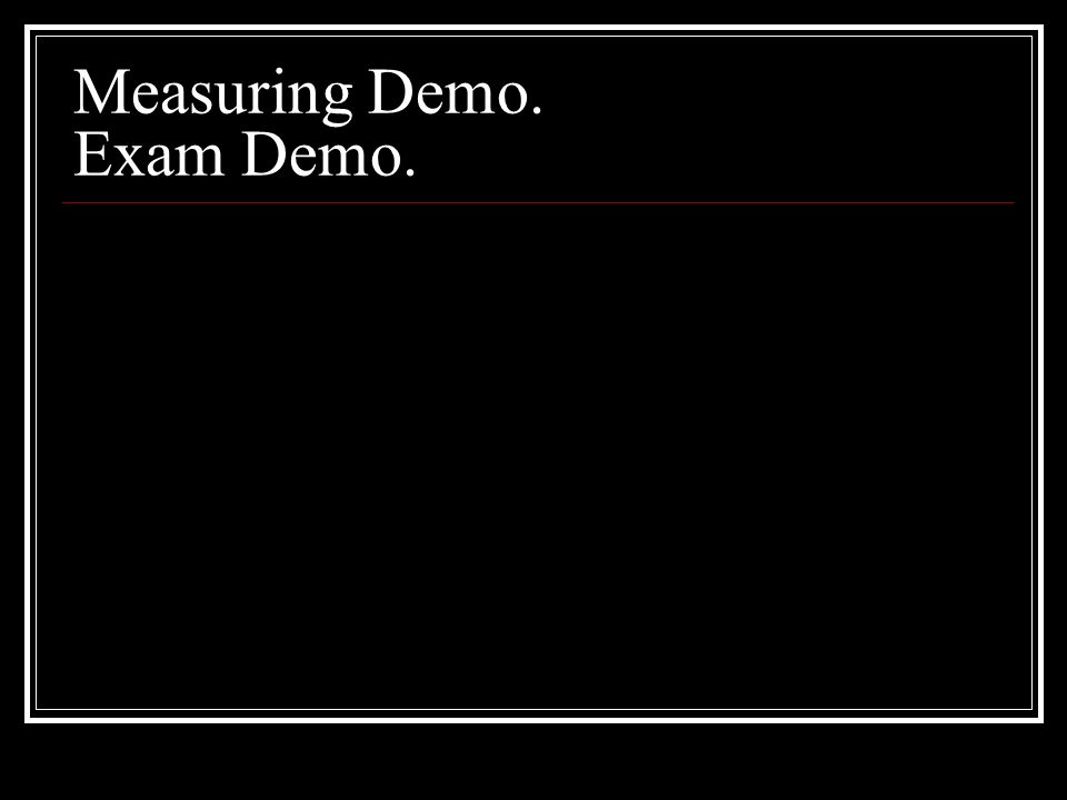 Measuring Demo. Exam Demo.