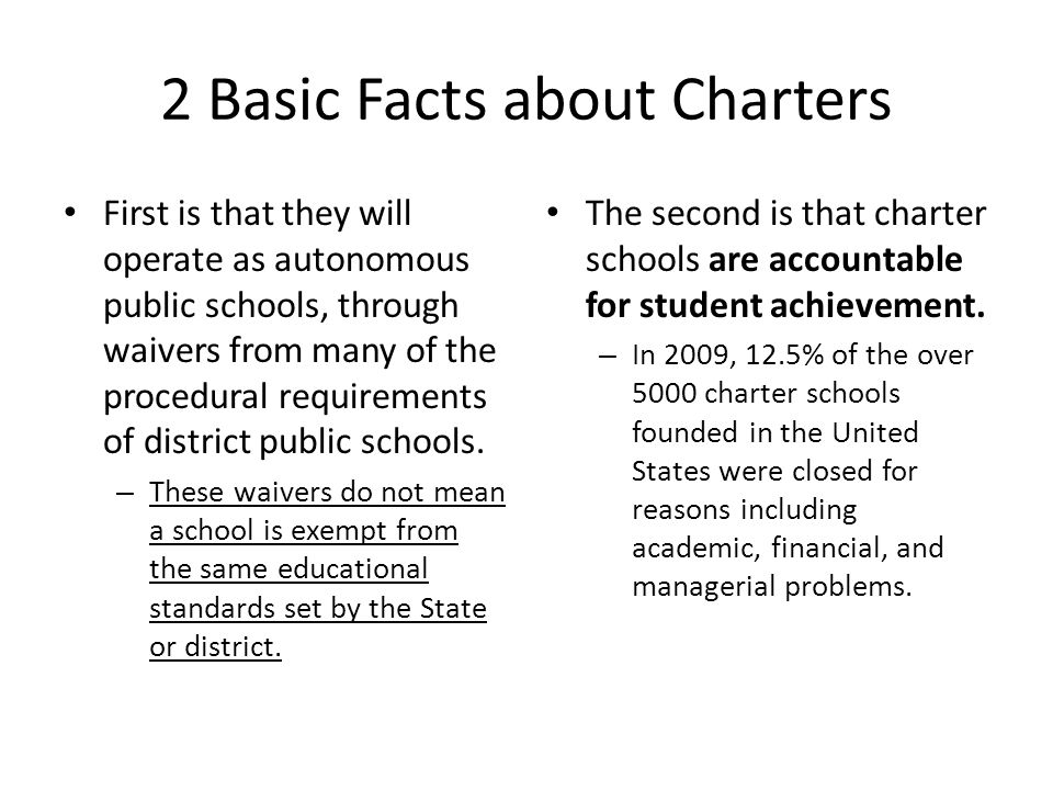 2 Basic Facts about Charters First is that they will operate as autonomous public schools, through waivers from many of the procedural requirements of