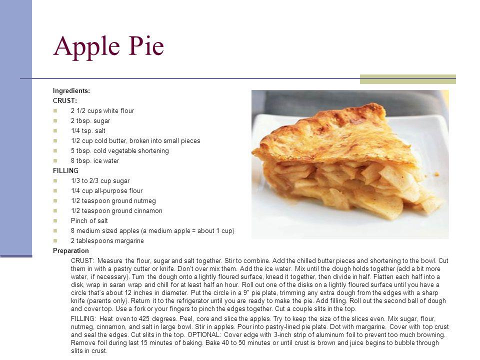 Apple Pie Ingredients: CRUST: 2 1/2 cups white flour 2 tbsp.