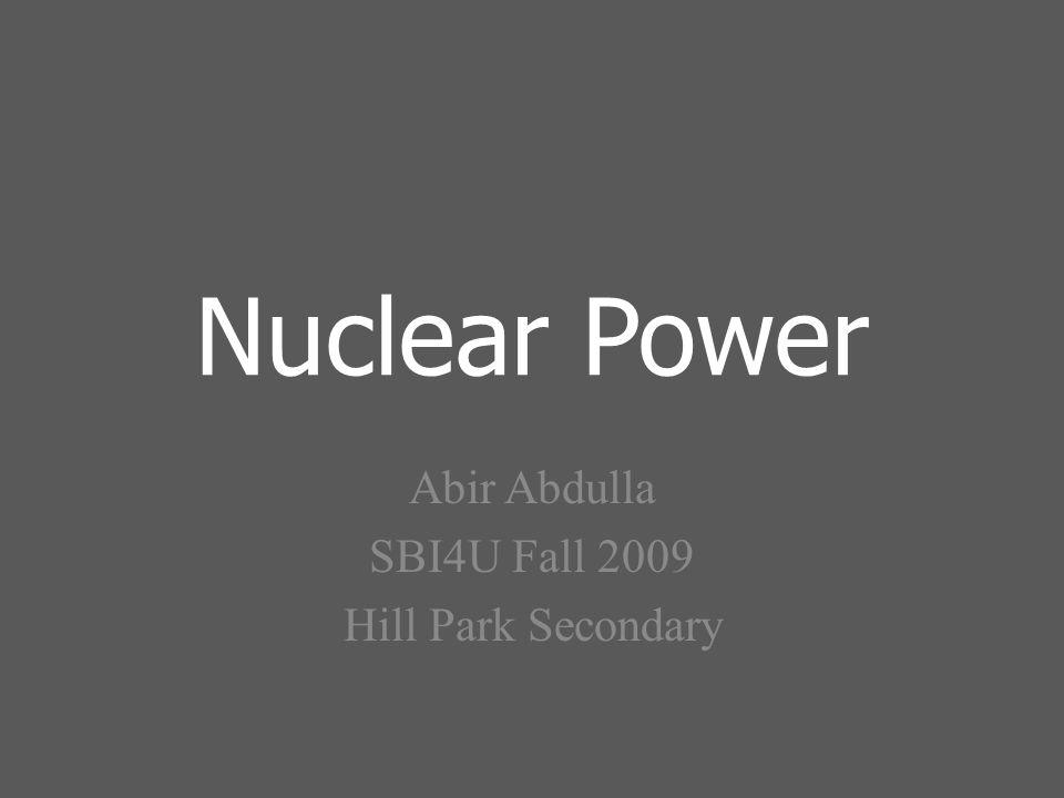 Nuclear Power Abir Abdulla SBI4U Fall 2009 Hill Park Secondary