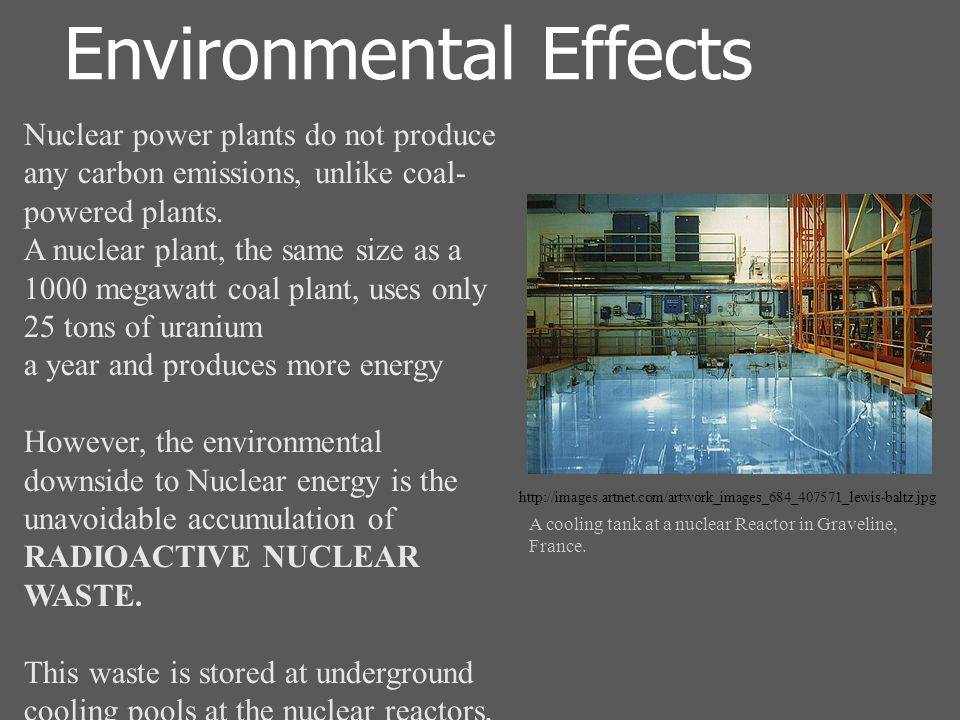 Environmental Effects Nuclear power plants do not produce any carbon emissions, unlike coal- powered plants.