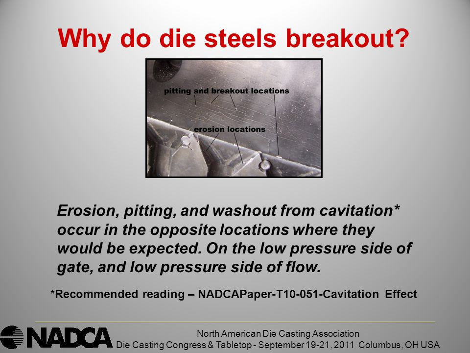 North American Die Casting Association Die Casting Congress & Tabletop - September 19-21, 2011 Columbus, OH USA Why do die steels breakout.