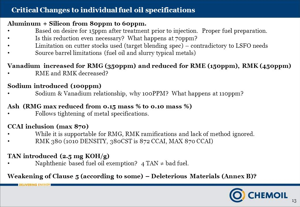 13 Critical Changes to individual fuel oil specifications Aluminum + Silicon from 80ppm to 60ppm.