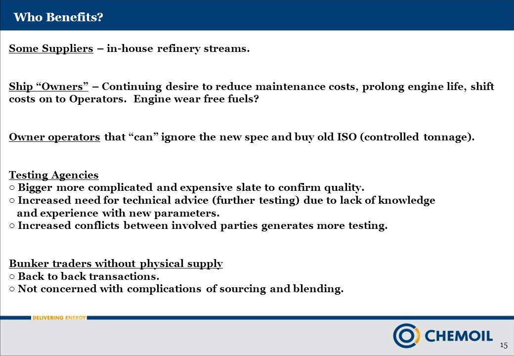 15 Who Benefits. Some Suppliers – in-house refinery streams.