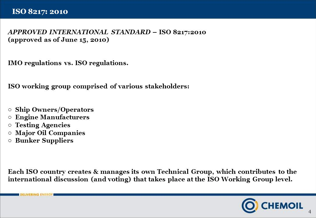 4 ISO 8217: 2010 APPROVED INTERNATIONAL STANDARD – ISO 8217:2010 (approved as of June 15, 2010) IMO regulations vs. ISO regulations. ISO working group