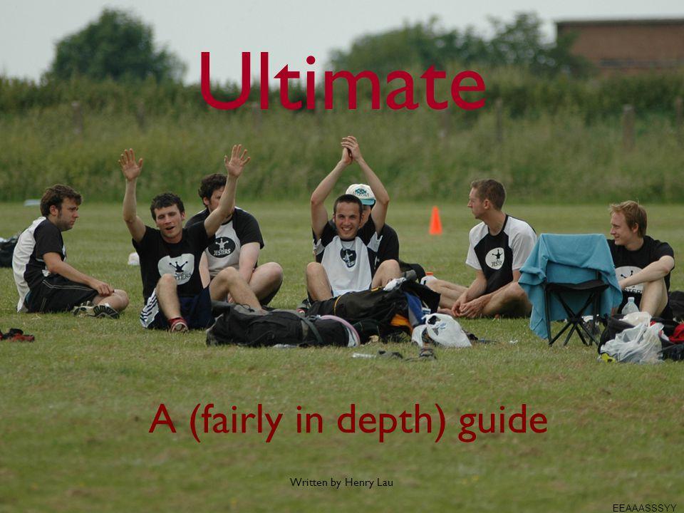 A (fairly in depth) guide Written by Henry Lau Ultimate EEAAASSSYY