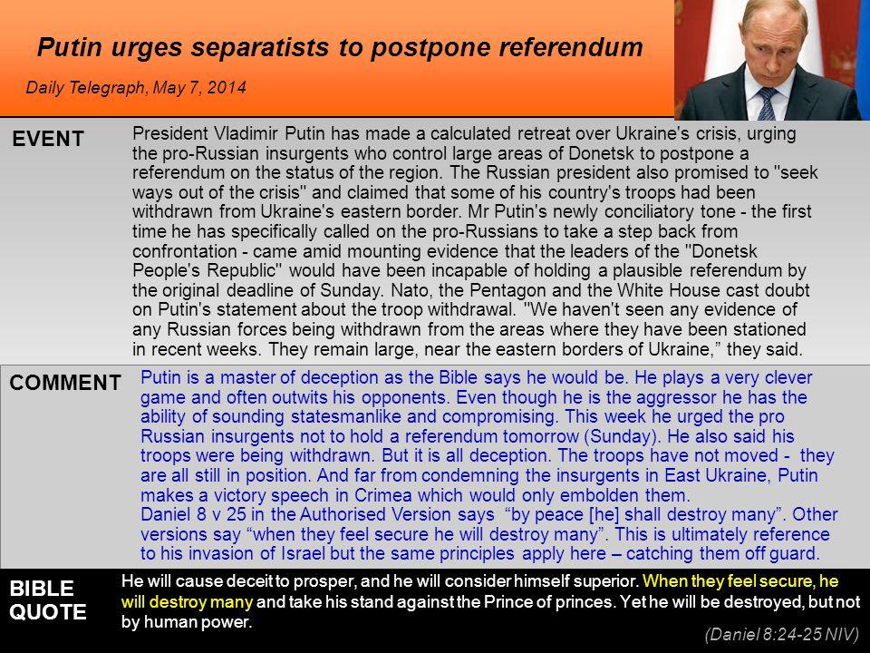he Putin urges separatists to postpone referendum President Vladimir Putin has made a calculated retreat over Ukraine's crisis, urging the pro-Russian