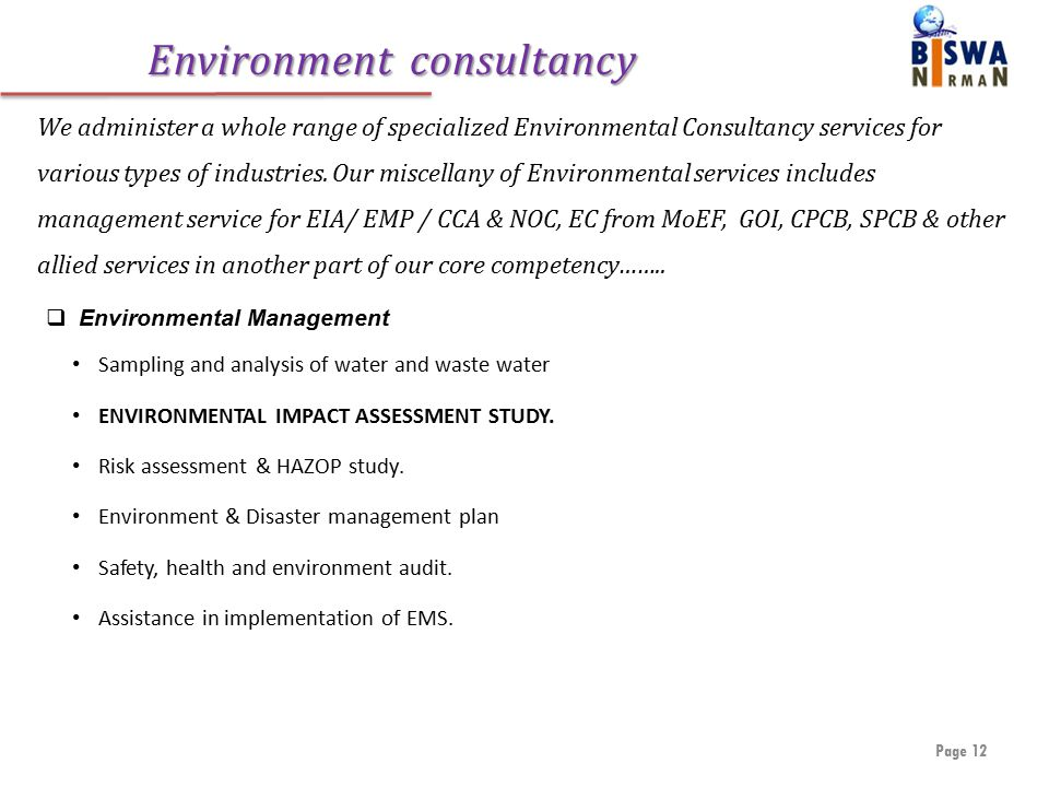 Environment consultancy Page 12 We administer a whole range of specialized Environmental Consultancy services for various types of industries.