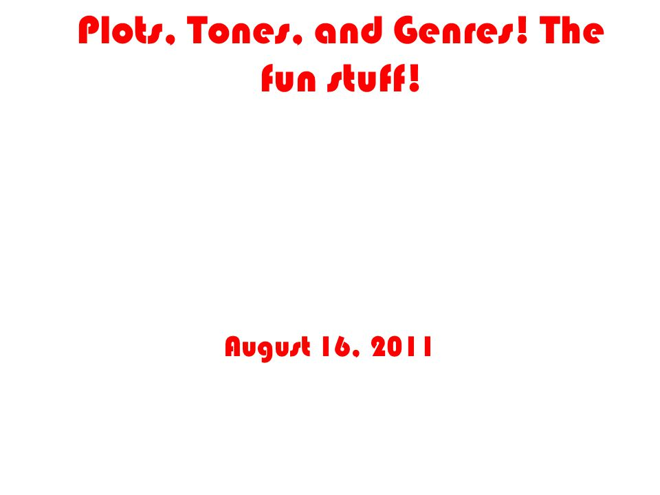 Plots, Tones, and Genres! The fun stuff! August 16, 2011