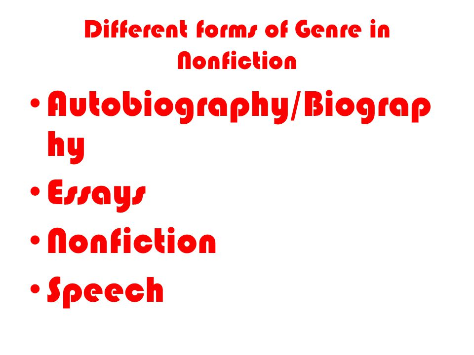Different forms of Genre in Nonfiction Autobiography/Biograp hy Essays Nonfiction Speech