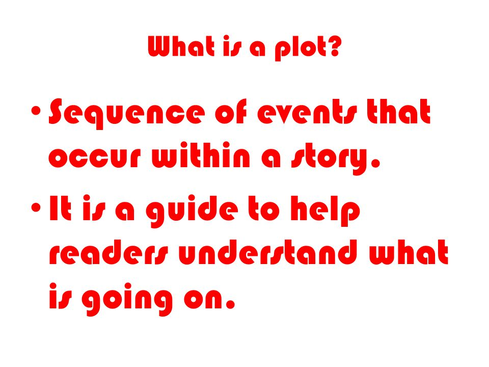 What is a plot. Sequence of events that occur within a story.
