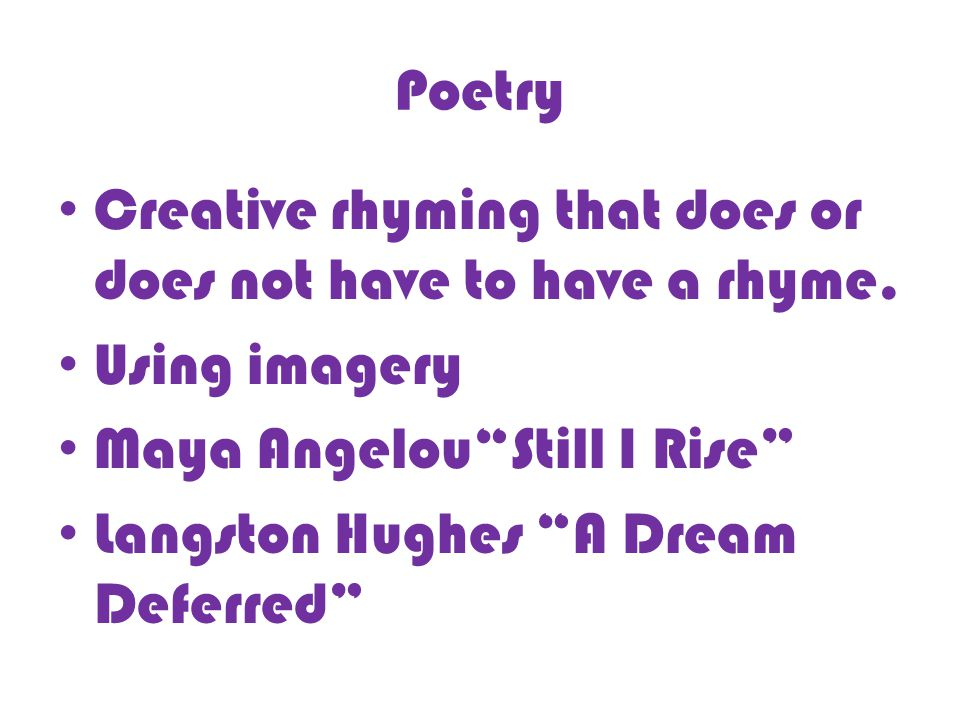 Poetry Creative rhyming that does or does not have to have a rhyme.