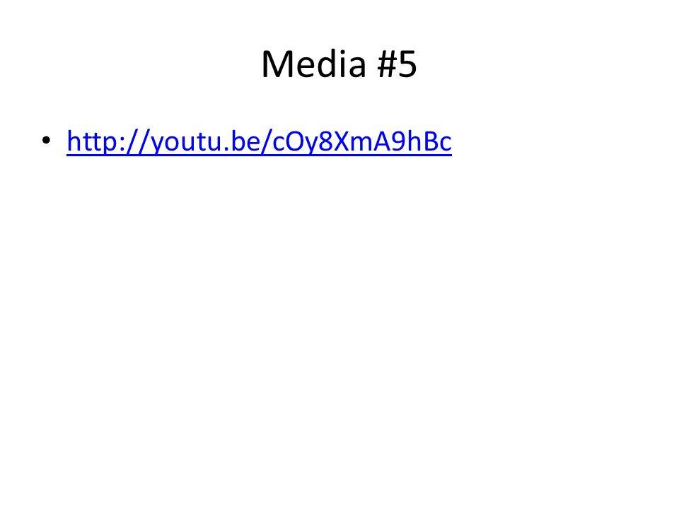 Media #5 http://youtu.be/cOy8XmA9hBc