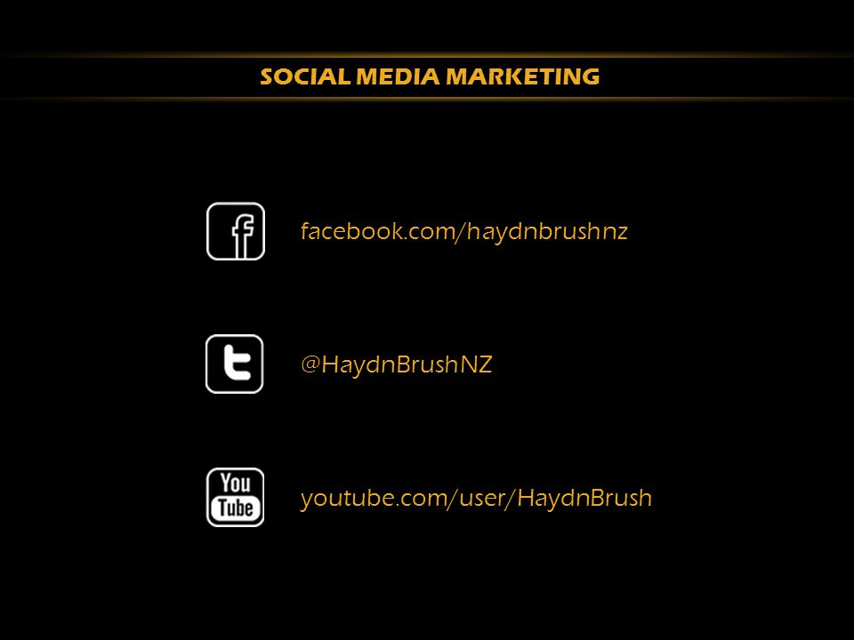 SOCIAL MEDIA MARKETING facebook.com/haydnbrushnz@HaydnBrushNZyoutube.com/user/HaydnBrush