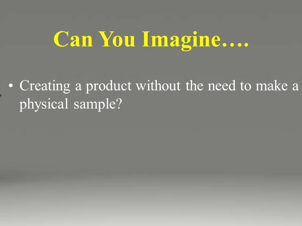 Can You Imagine…. Creating a product without the need to make a physical sample
