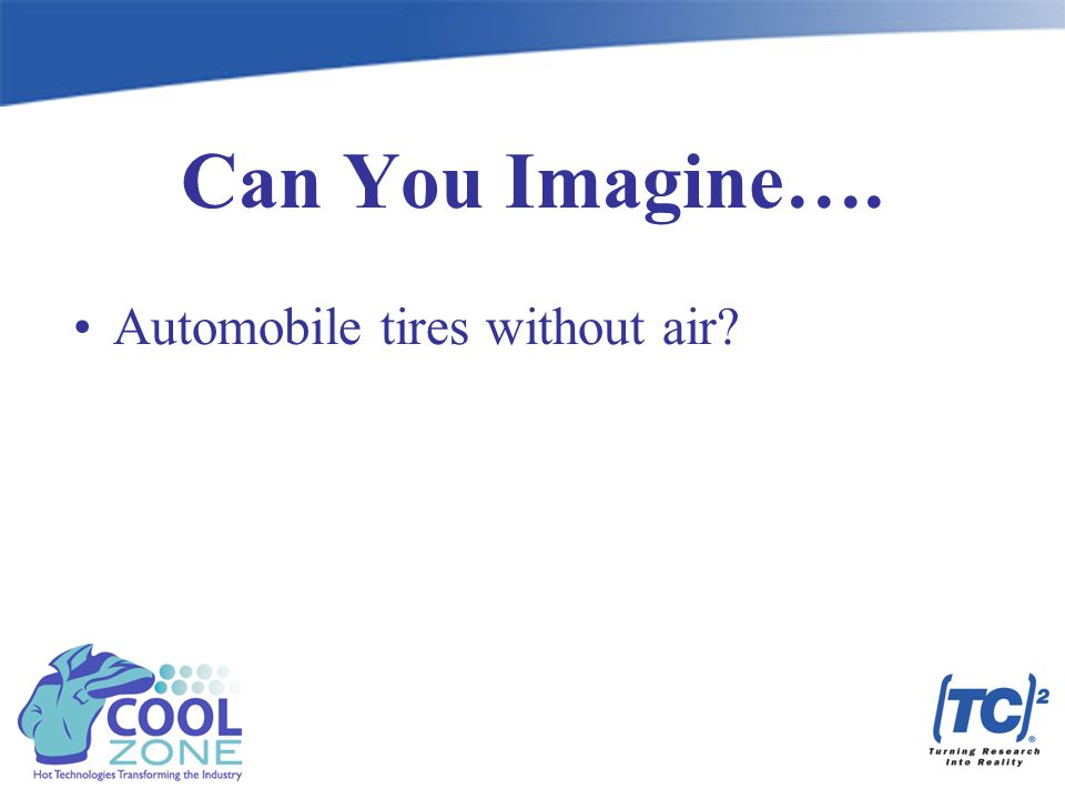 Can You Imagine…. Automobile tires without air?