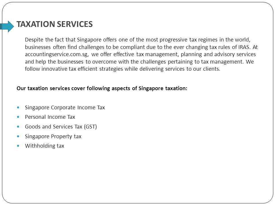 Despite the fact that Singapore offers one of the most progressive tax regimes in the world, businesses often find challenges to be compliant due to the ever changing tax rules of IRAS.