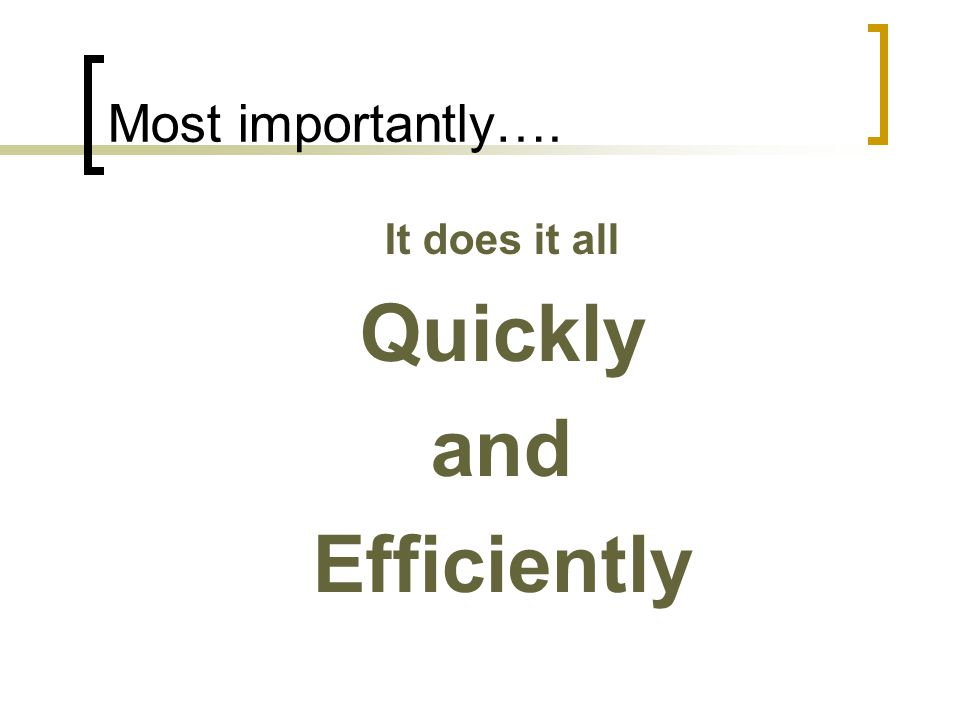 Most importantly…. It does it all Quickly and Efficiently