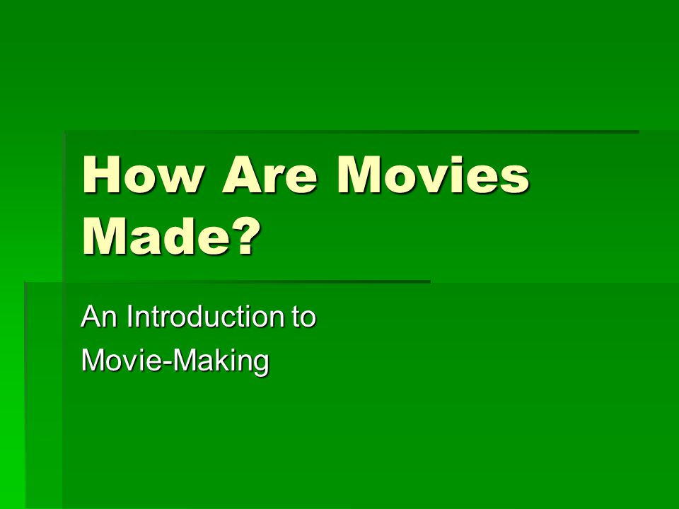 How Are Movies Made An Introduction to Movie-Making