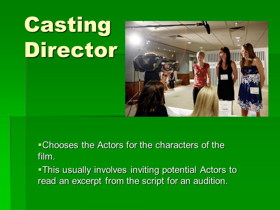Casting Director  Chooses the Actors for the characters of the film.