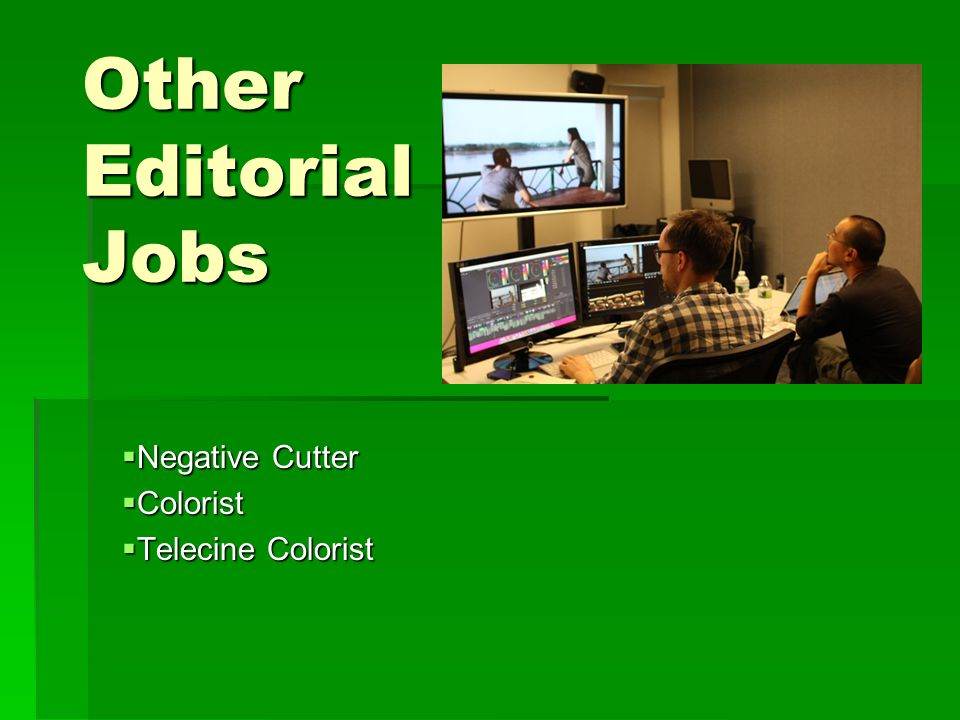 Other Editorial Jobs  Negative Cutter  Colorist  Telecine Colorist