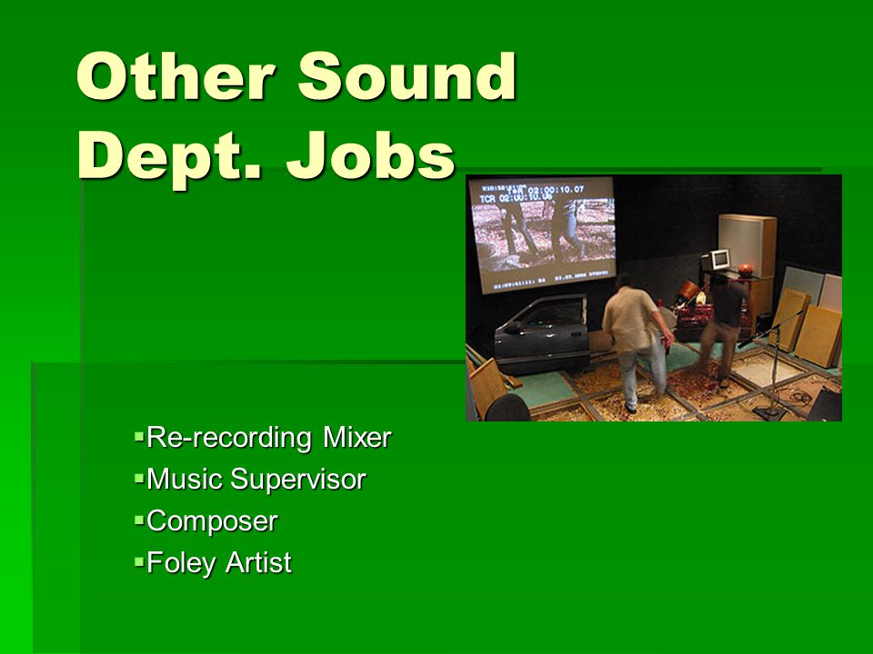 Other Sound Dept. Jobs  Re-recording Mixer  Music Supervisor  Composer  Foley Artist