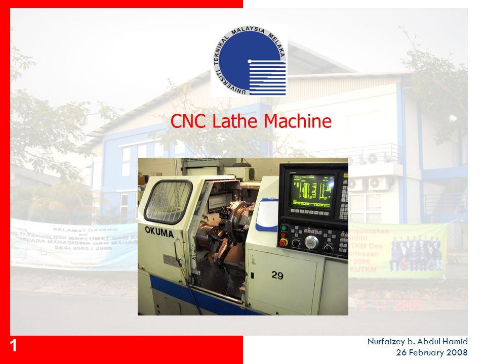 1 CNC Lathe Machine Nurfaizey b. Abdul Hamid 26 February 2008