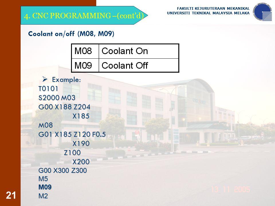 21 Coolant on/off (M08, M09)  Example: T0101 S2000 M03 G00 X188 Z204 X185 X185M08 G01 X185 Z120 F0.5 X190 X190 Z100 Z100 X200 X200 G00 X300 Z300 M5M0